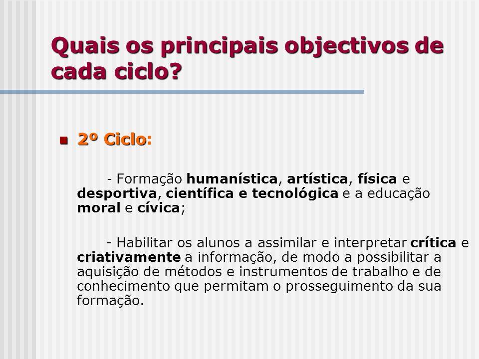 2º Ciclo 2º Ciclo: - Formação humanística, artística, física e desportiva, científica e tecnológica e a educação moral e cívica; - Habilitar os alunos