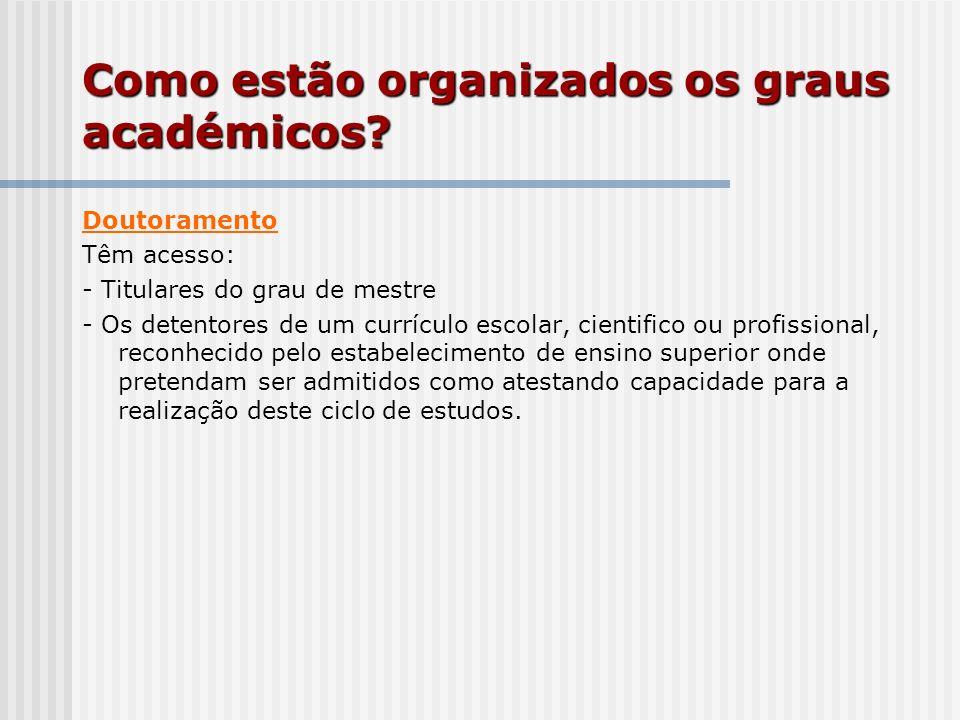 Doutoramento Têm acesso: - Titulares do grau de mestre - Os detentores de um currículo escolar, cientifico ou profissional, reconhecido pelo estabelec