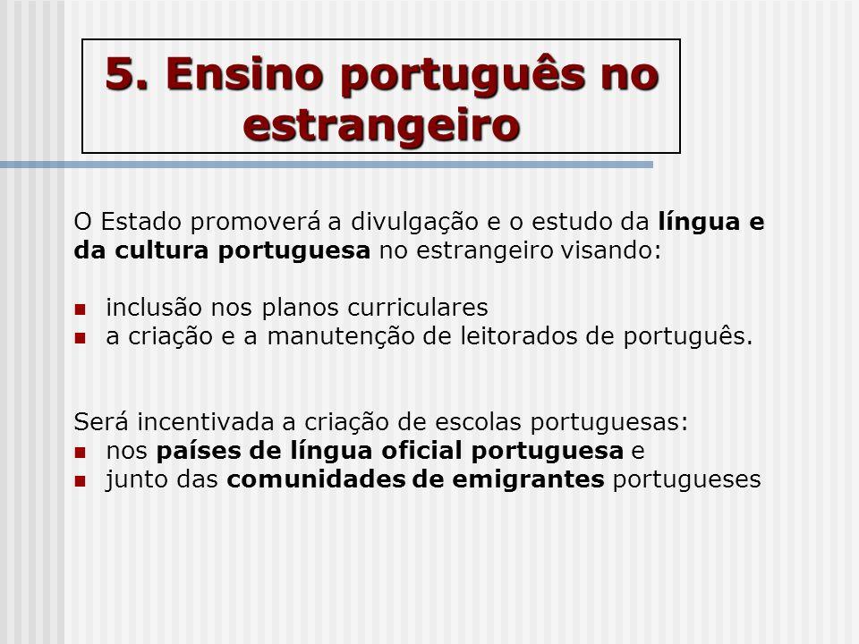 5. Ensino português no estrangeiro O Estado promoverá a divulgação e o estudo da língua e da cultura portuguesa no estrangeiro visando: inclusão nos p