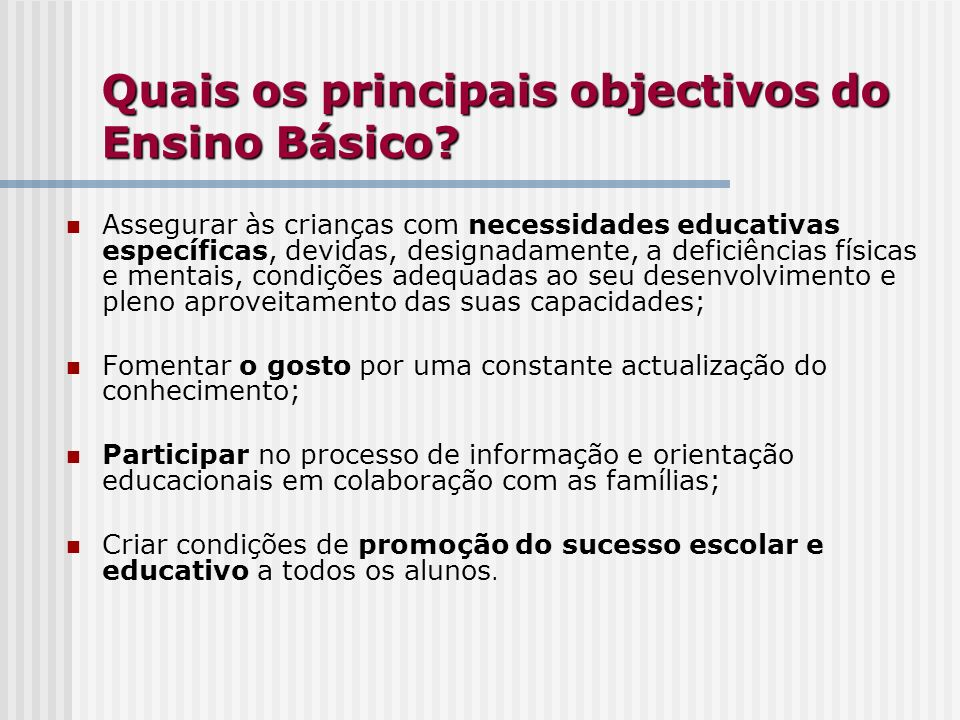 Quais os principais objectivos do Ensino Básico? Assegurar às crianças com necessidades educativas específicas, devidas, designadamente, a deficiência