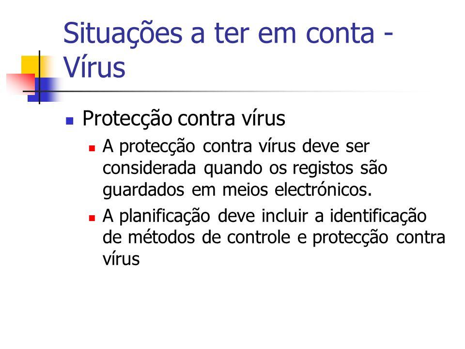 Situações a ter em conta - Vírus Protecção contra vírus A protecção contra vírus deve ser considerada quando os registos são guardados em meios electr