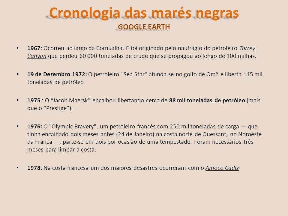 Cronologia das marés negras GOOGLE EARTH 1967: Ocorreu ao largo da Cornualha. E foi originado pelo naufrágio do petroleiro Torrey Canyon que perdeu 60