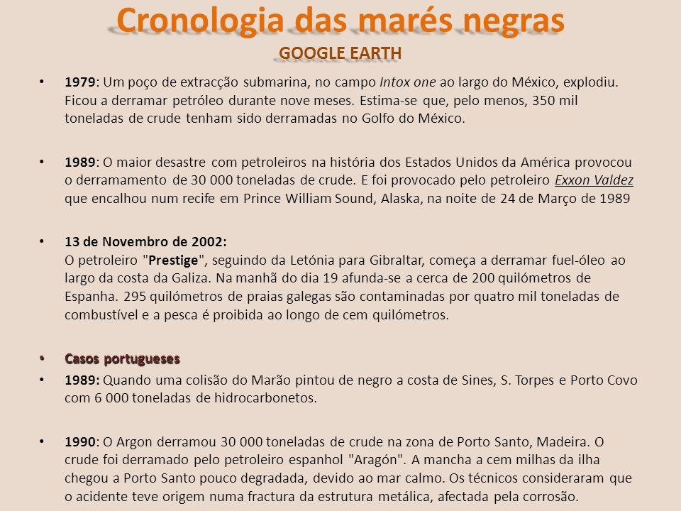 Cronologia das marés negras GOOGLE EARTH 1979: Um poço de extracção submarina, no campo Intox one ao largo do México, explodiu. Ficou a derramar petró