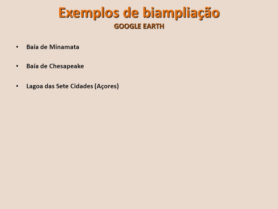 Exemplos de biampliação GOOGLE EARTH Baía de Minamata Baía de Chesapeake Lagoa das Sete Cidades (Açores)