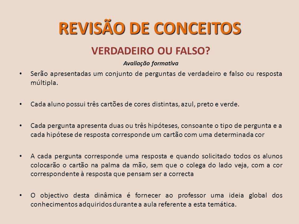 REVISÃO DE CONCEITOS VERDADEIRO OU FALSO? Avaliação formativa Serão apresentadas um conjunto de perguntas de verdadeiro e falso ou resposta múltipla.