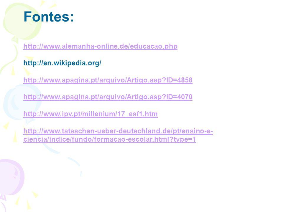 Fontes: http://www.alemanha-online.de/educacao.php http://en.wikipedia.org/ http://www.apagina.pt/arquivo/Artigo.asp?ID=4858 http://www.apagina.pt/arq