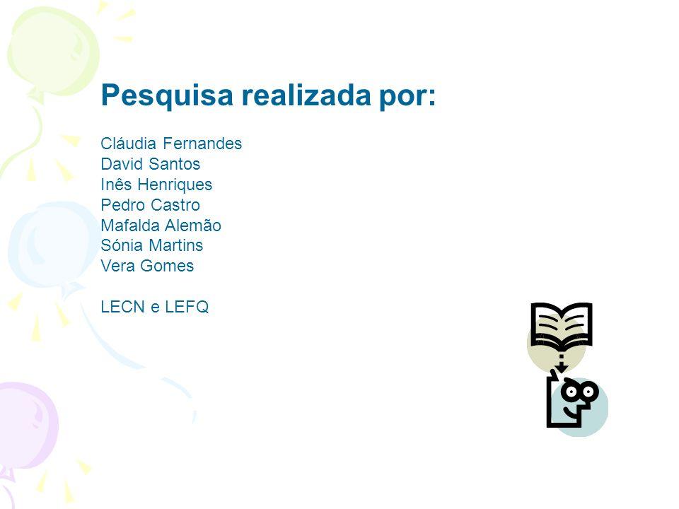Pesquisa realizada por: Cláudia Fernandes David Santos Inês Henriques Pedro Castro Mafalda Alemão Sónia Martins Vera Gomes LECN e LEFQ
