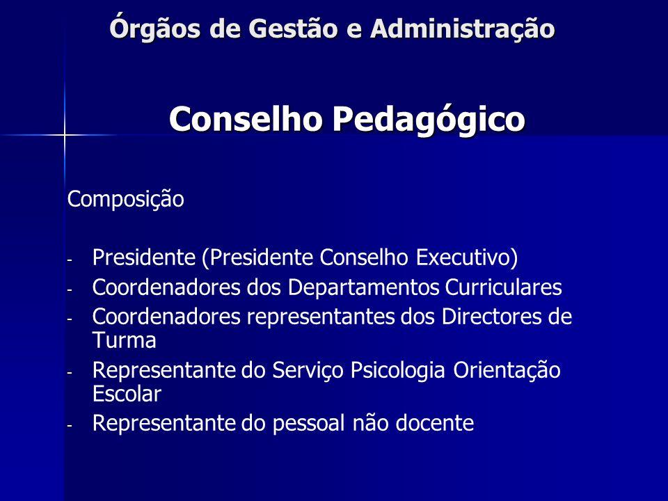 Órgãos de Gestão e Administração Conselho Pedagógico Composição - - Presidente (Presidente Conselho Executivo) - - Coordenadores dos Departamentos Cur