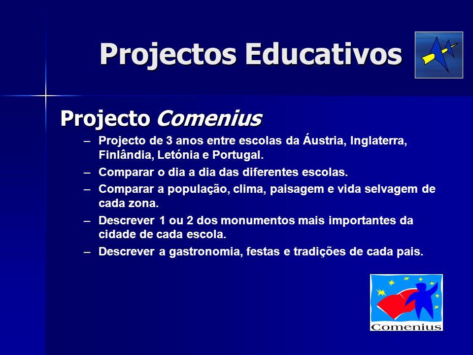 Projectos Educativos Projecto Comenius – –Projecto de 3 anos entre escolas da Áustria, Inglaterra, Finlândia, Letónia e Portugal. – –Comparar o dia a