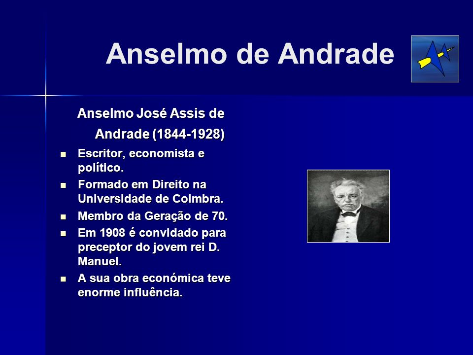 Anselmo de Andrade Anselmo José Assis de Andrade (1844-1928) Escritor, economista e político. Escritor, economista e político. Formado em Direito na U