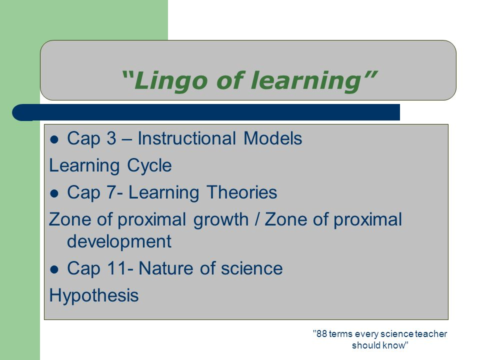 88 terms every science teacher should know Instructional Models Learning Cycle