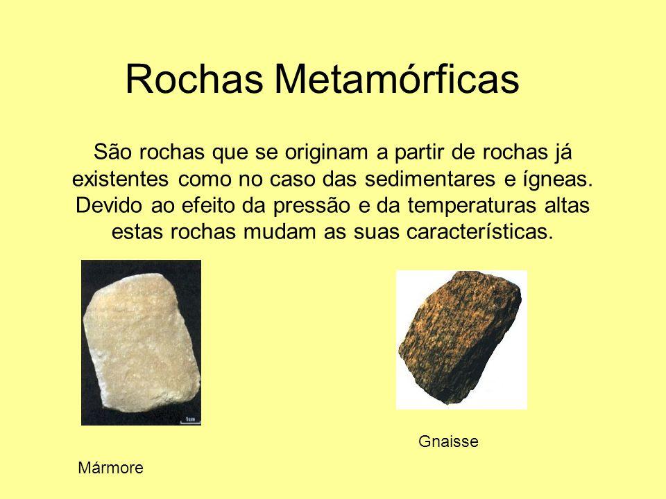 Rochas Metamórficas São rochas que se originam a partir de rochas já existentes como no caso das sedimentares e ígneas. Devido ao efeito da pressão e