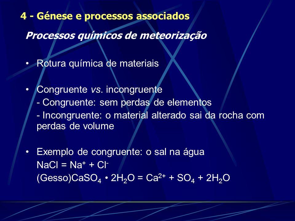 Rotura química de materiais Congruente vs. incongruente - Congruente: sem perdas de elementos - Incongruente: o material alterado sai da rocha com per