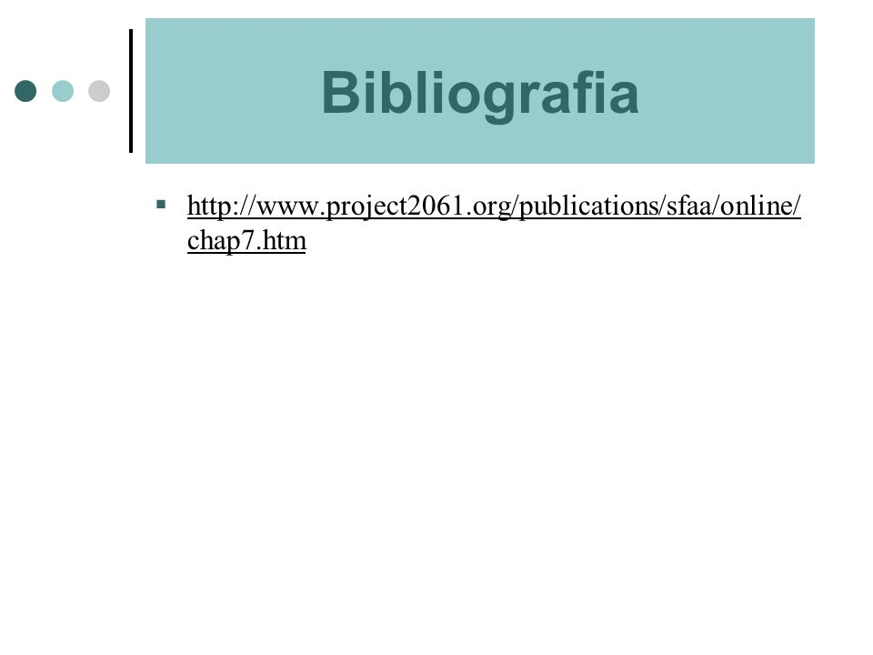 Bibliografia http://www.project2061.org/publications/sfaa/online/ chap7.htm