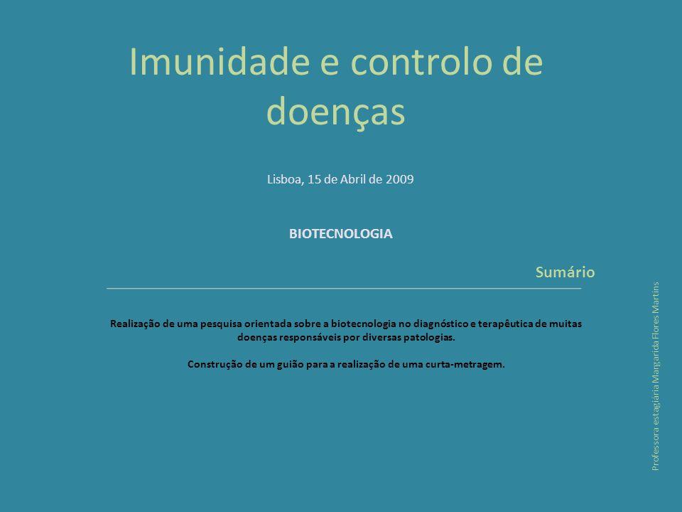 Imunidade e controlo de doenças Sumário Realização de uma pesquisa orientada sobre a biotecnologia no diagnóstico e terapêutica de muitas doenças responsáveis por diversas patologias.