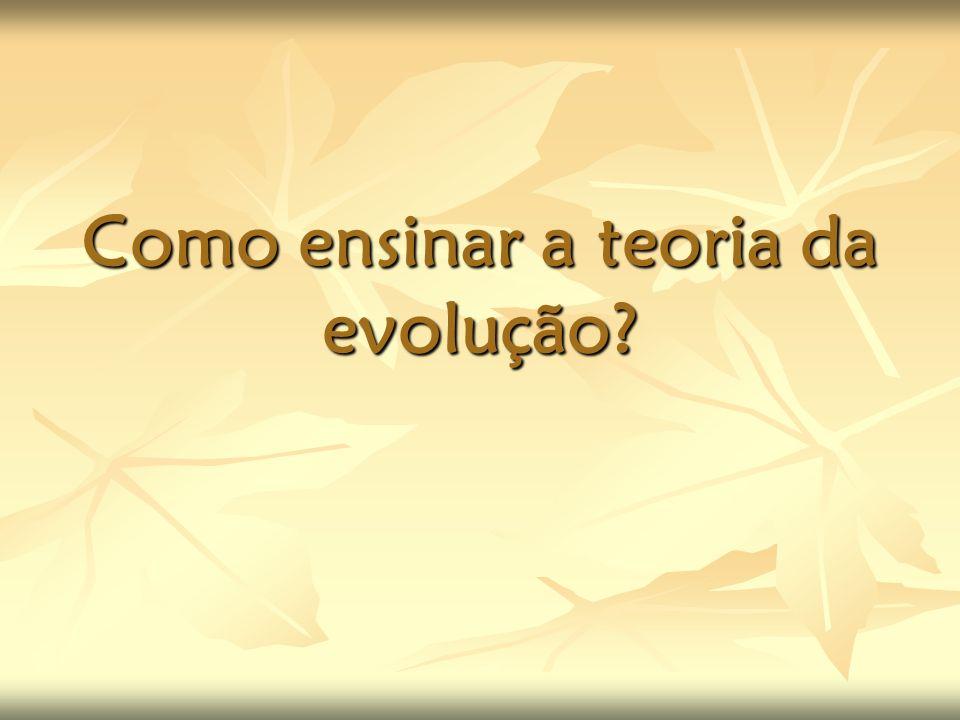 Como ensinar a teoria da evolução?
