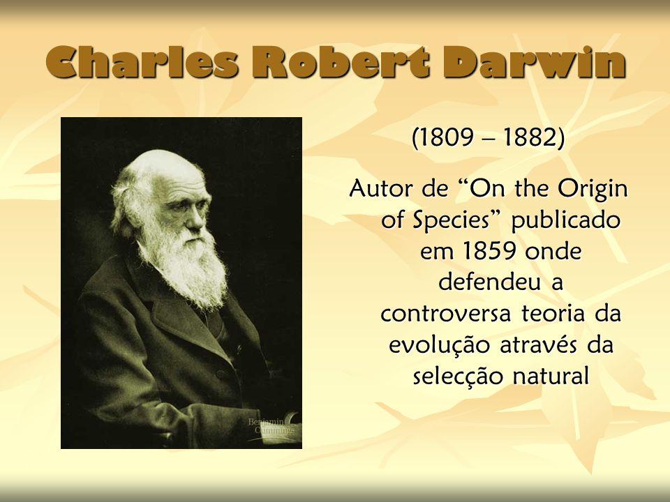 Charles Robert Darwin (1809 – 1882) Autor de On the Origin of Species publicado em 1859 onde defendeu a controversa teoria da evolução através da sele