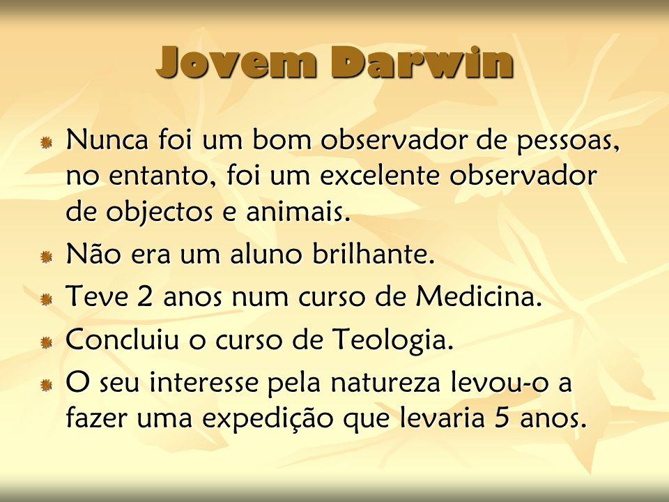 Jovem Darwin Nunca foi um bom observador de pessoas, no entanto, foi um excelente observador de objectos e animais. Não era um aluno brilhante. Teve 2