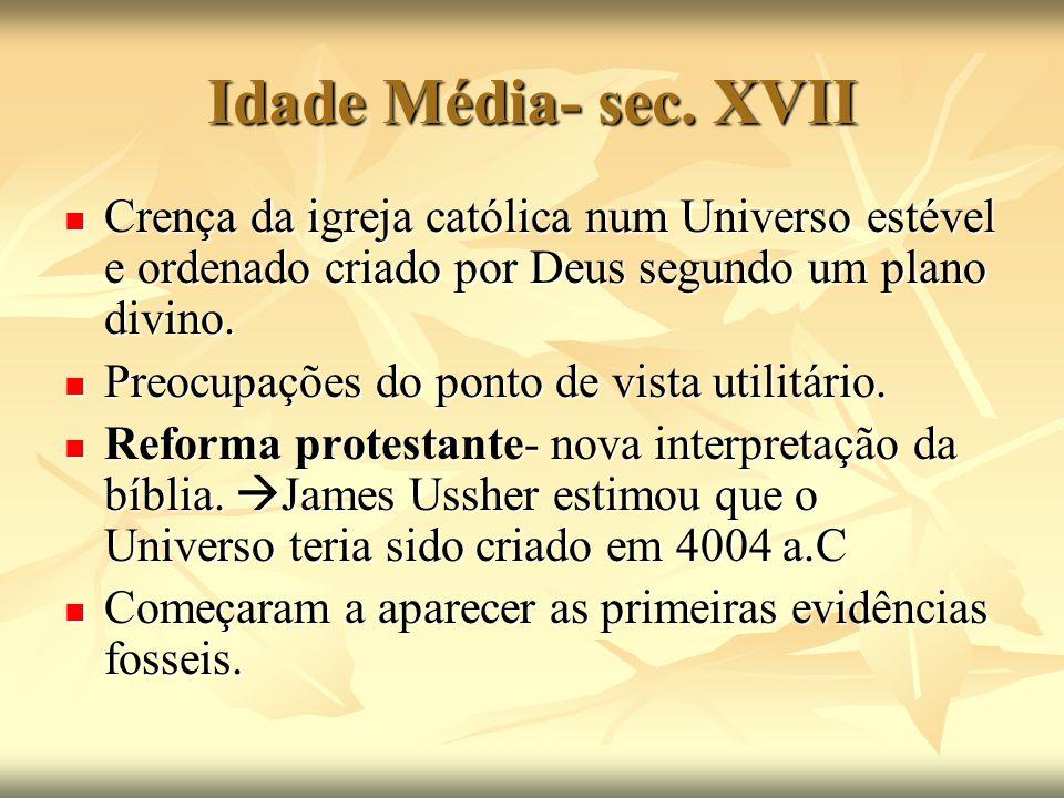 Idade Média- sec. XVII Crença da igreja católica num Universo estével e ordenado criado por Deus segundo um plano divino. Crença da igreja católica nu