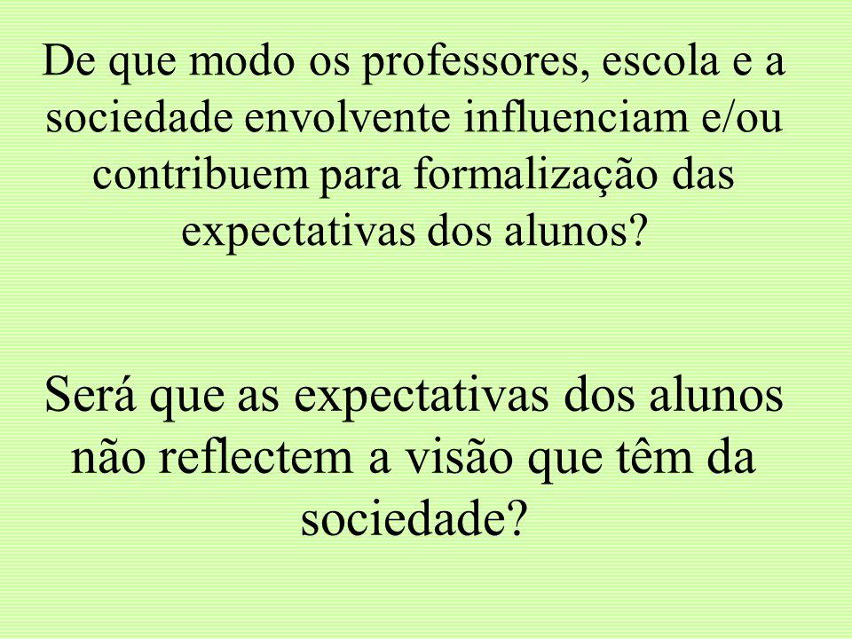 Será que as expectativas dos alunos não reflectem a visão que têm da sociedade? De que modo os professores, escola e a sociedade envolvente influencia