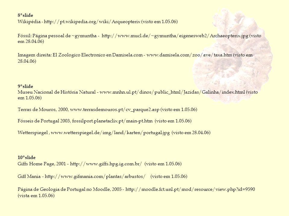 8ºslide Wikipédia - http://pt.wikipedia.org/wiki/Arqueopterix (visto em 1.05.06) Fóssil: Página pessoal de ~gymuntha - http://www.mucl.de/~gymuntha/ei
