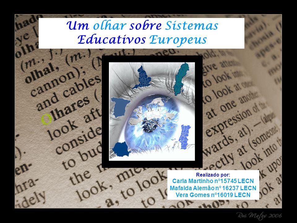 Realizado por: Carla Martinho nº15745 LECN Mafalda Alemão nº 16237 LECN Vera Gomes nº16019 LECN Um olhar sobre Sistemas Educativos Europeus
