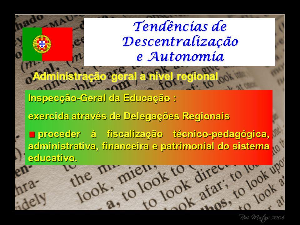 Inspecção-Geral da Educação : exercida através de Delegações Regionais proceder à fiscalização técnico-pedagógica, administrativa, financeira e patrimonial do sistema educativo.