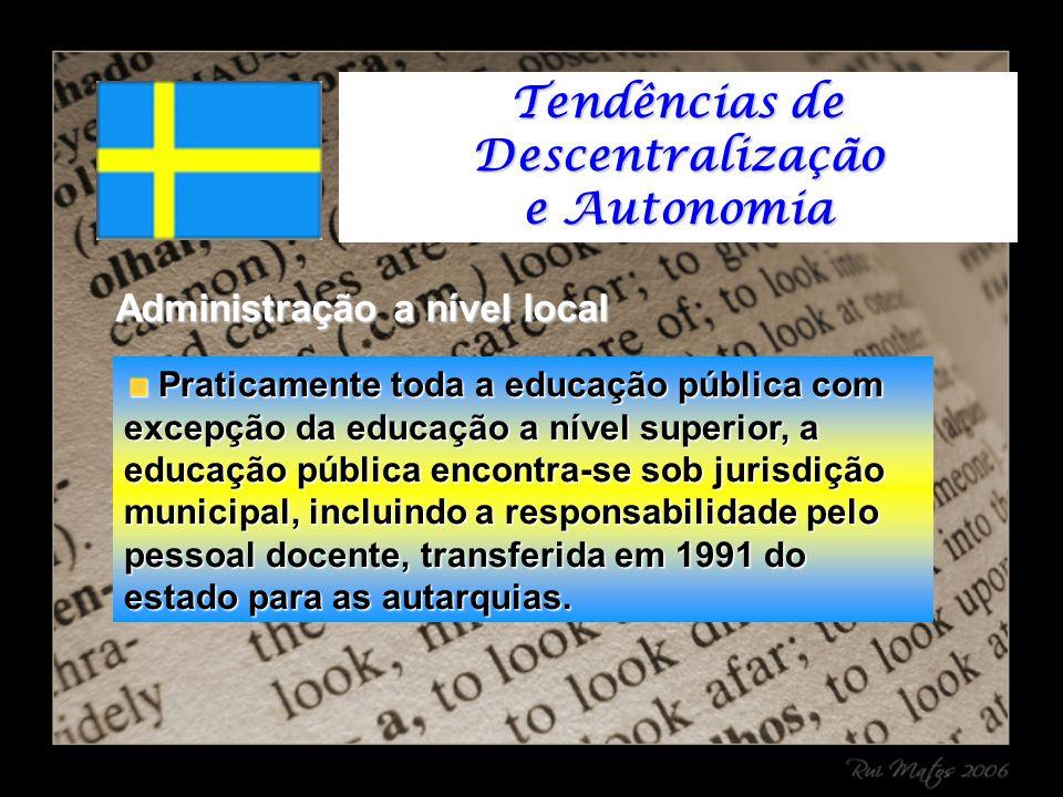 Administração a nível local Praticamente toda a educação pública com excepção da educação a nível superior, a educação pública encontra-se sob jurisdição municipal, incluindo a responsabilidade pelo pessoal docente, transferida em 1991 do estado para as autarquias.
