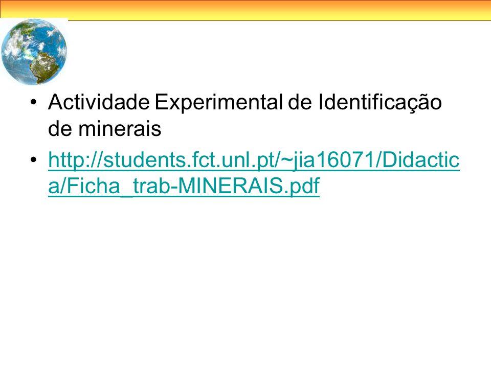 Actividade Experimental de Identificação de minerais http://students.fct.unl.pt/~jia16071/Didactic a/Ficha_trab-MINERAIS.pdfhttp://students.fct.unl.pt