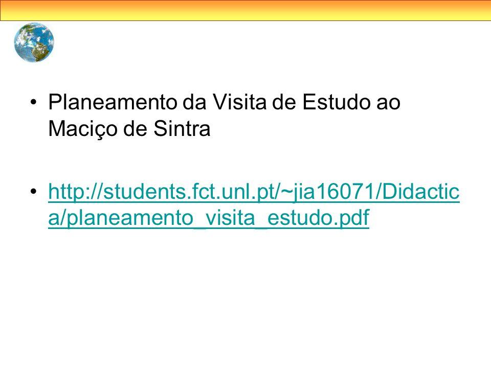 Planeamento da Visita de Estudo ao Maciço de Sintra http://students.fct.unl.pt/~jia16071/Didactic a/planeamento_visita_estudo.pdfhttp://students.fct.u