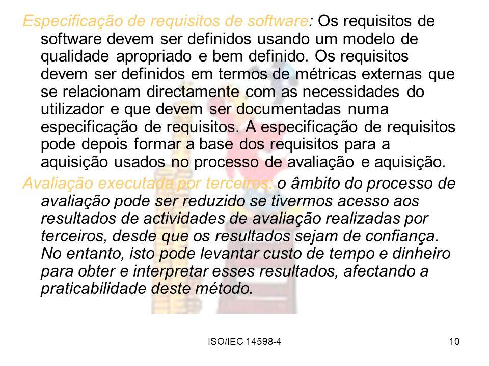 ISO/IEC 14598-410 Especificação de requisitos de software: Os requisitos de software devem ser definidos usando um modelo de qualidade apropriado e be