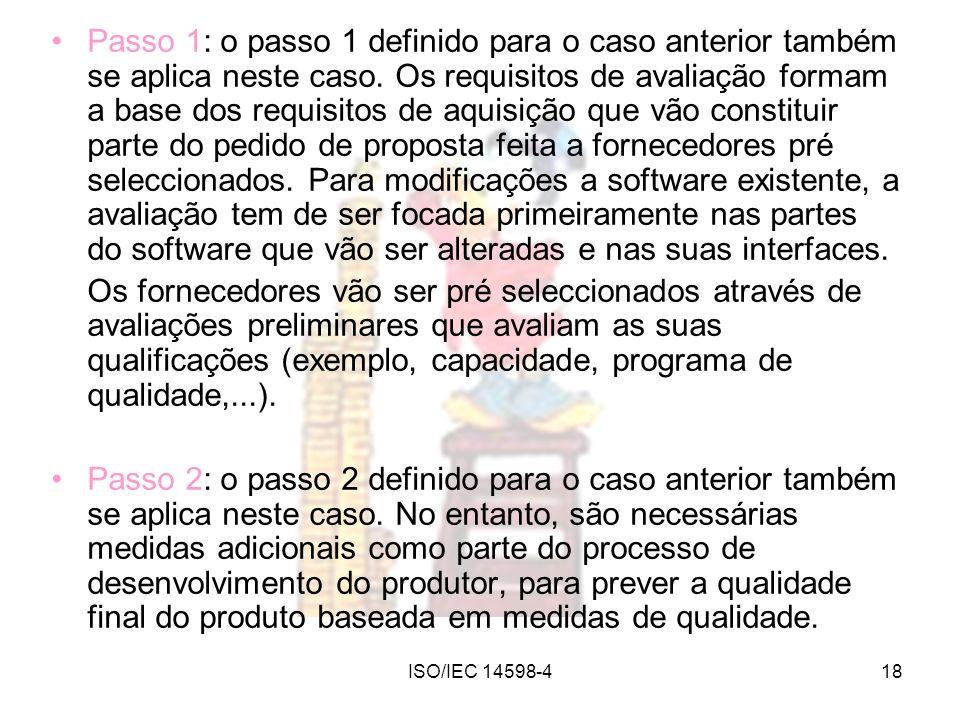 ISO/IEC 14598-418 Passo 1: o passo 1 definido para o caso anterior também se aplica neste caso. Os requisitos de avaliação formam a base dos requisito