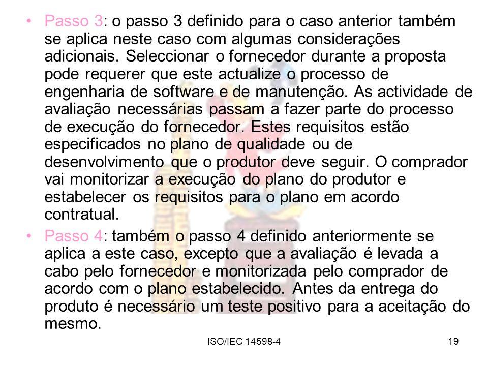 ISO/IEC 14598-419 Passo 3: o passo 3 definido para o caso anterior também se aplica neste caso com algumas considerações adicionais. Seleccionar o for