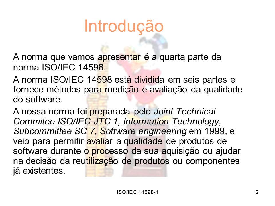 ISO/IEC 14598-42 Introdução A norma que vamos apresentar é a quarta parte da norma ISO/IEC 14598. A norma ISO/IEC 14598 está dividida em seis partes e