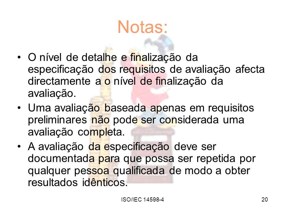 ISO/IEC 14598-420 Notas: O nível de detalhe e finalização da especificação dos requisitos de avaliação afecta directamente a o nível de finalização da