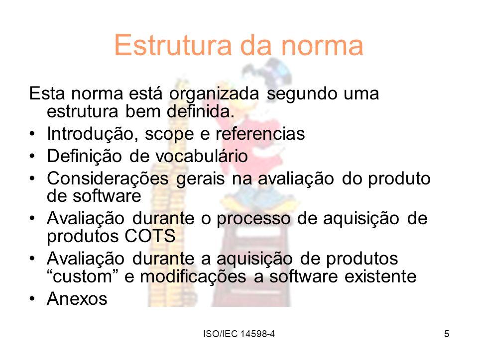 ISO/IEC 14598-45 Estrutura da norma Esta norma está organizada segundo uma estrutura bem definida. Introdução, scope e referencias Definição de vocabu