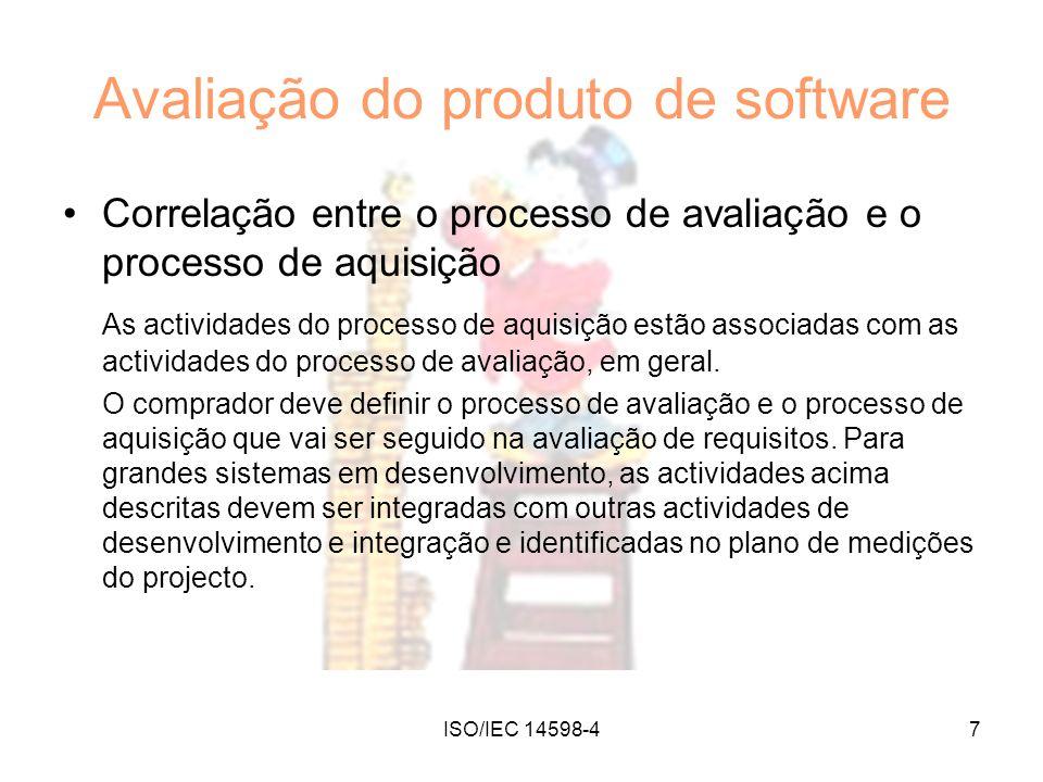ISO/IEC 14598-47 Avaliação do produto de software Correlação entre o processo de avaliação e o processo de aquisição As actividades do processo de aqu
