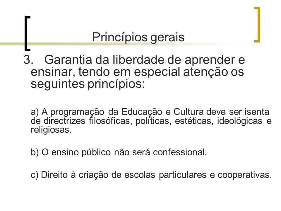 Princípios gerais 3. Garantia da liberdade de aprender e ensinar, tendo em especial atenção os seguintes princípios: a) A programação da Educação e Cu