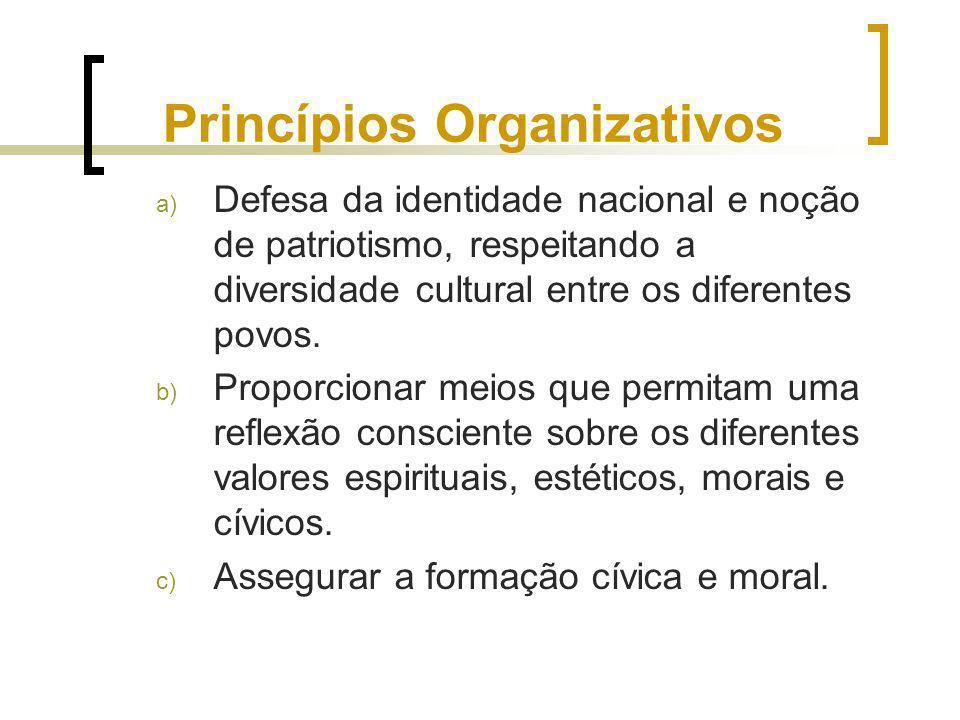 Princípios Organizativos a) Defesa da identidade nacional e noção de patriotismo, respeitando a diversidade cultural entre os diferentes povos. b) Pro