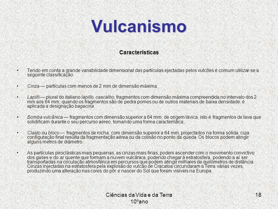 Ciências da Vida e da Terra 10ºano 18 Vulcanismo Características Tendo em conta a grande variabilidade dimensional das partículas ejectadas pelos vulc