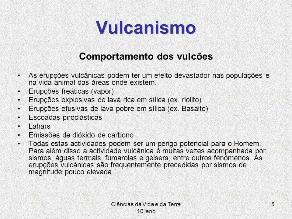 Ciências da Vida e da Terra 10ºano 5 Vulcanismo Comportamento dos vulcões As erupções vulcânicas podem ter um efeito devastador nas populações e na vi