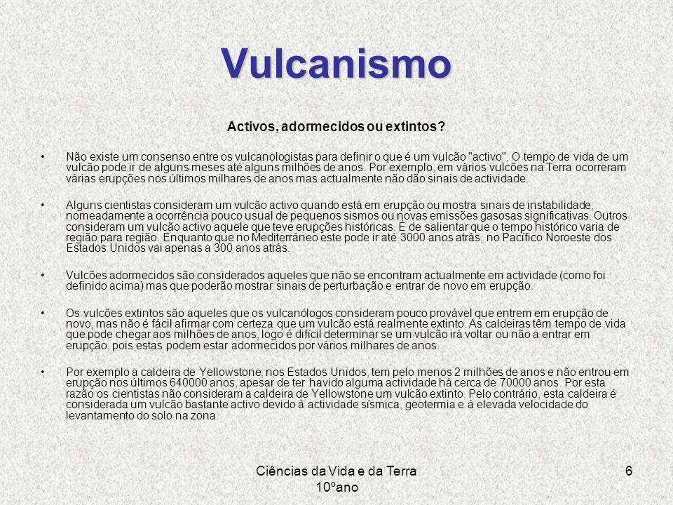 Ciências da Vida e da Terra 10ºano 6 Vulcanismo Activos, adormecidos ou extintos? Não existe um consenso entre os vulcanologistas para definir o que é