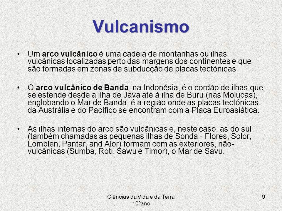 Ciências da Vida e da Terra 10ºano 9 Vulcanismo Um arco vulcânico é uma cadeia de montanhas ou ilhas vulcânicas localizadas perto das margens dos cont
