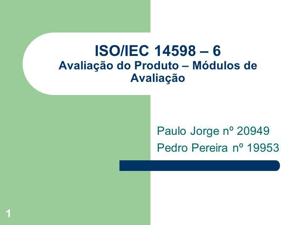 1 ISO/IEC 14598 – 6 Avaliação do Produto – Módulos de Avaliação Paulo Jorge nº 20949 Pedro Pereira nº 19953