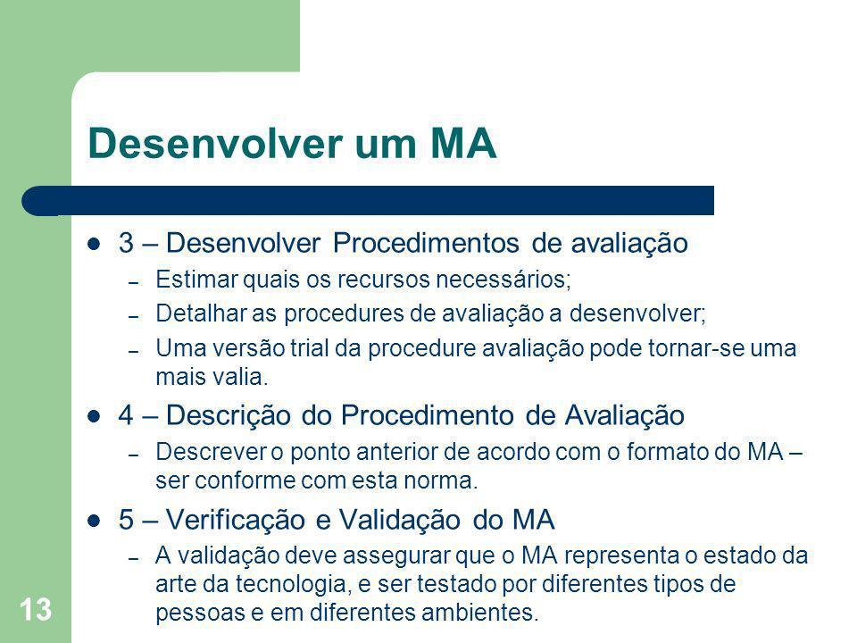 13 Desenvolver um MA 3 – Desenvolver Procedimentos de avaliação – Estimar quais os recursos necessários; – Detalhar as procedures de avaliação a desen