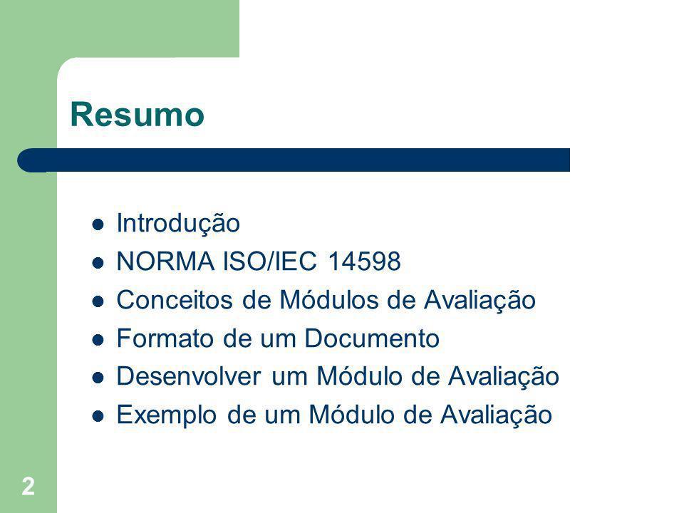 2 Resumo Introdução NORMA ISO/IEC 14598 Conceitos de Módulos de Avaliação Formato de um Documento Desenvolver um Módulo de Avaliação Exemplo de um Mód
