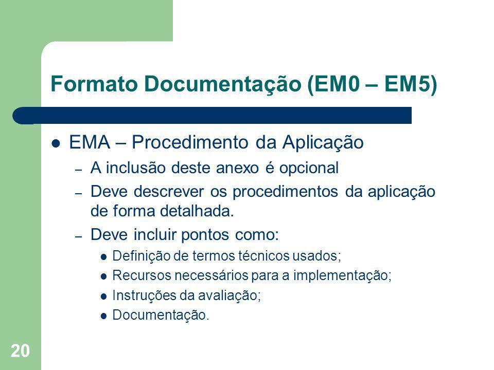 20 Formato Documentação (EM0 – EM5) EMA – Procedimento da Aplicação – A inclusão deste anexo é opcional – Deve descrever os procedimentos da aplicação