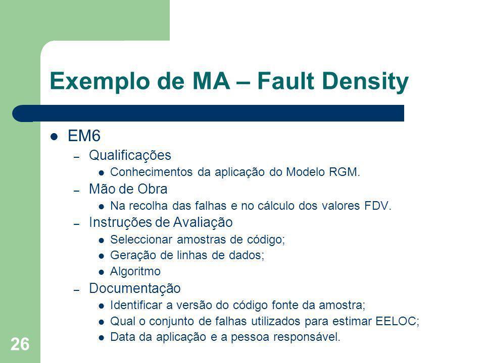 26 Exemplo de MA – Fault Density EM6 – Qualificações Conhecimentos da aplicação do Modelo RGM. – Mão de Obra Na recolha das falhas e no cálculo dos va