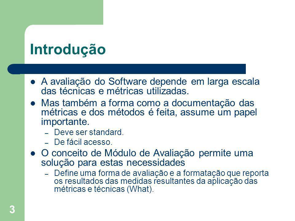 3 Introdução A avaliação do Software depende em larga escala das técnicas e métricas utilizadas. Mas também a forma como a documentação das métricas e