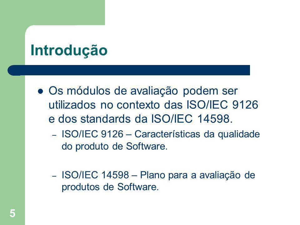 5 Introdução Os módulos de avaliação podem ser utilizados no contexto das ISO/IEC 9126 e dos standards da ISO/IEC 14598. – ISO/IEC 9126 – Característi